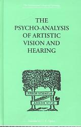 The Psycho Analysis Of Artistic Vision And Hearing Book PDF