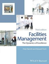 Facilities Management: The Dynamics of Excellence, Edition 3
