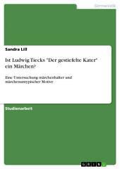 """Ist Ludwig Tiecks """"Der gestiefelte Kater"""" ein Märchen?: Eine Untersuchung märchenhafter und märchenuntypischer Motive"""