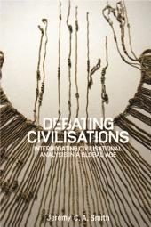 Debating civilizations: Interrogating civilizational analysis in a global age