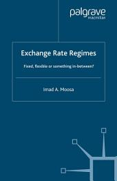 Exchange Rate Regimes: Fixed, Flexible or Something in Between?