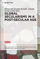 Global Secularisms in a Post Secular Age PDF