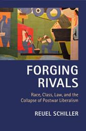 Forging Rivals: Race, Class, Law, and the Collapse of Postwar Liberalism