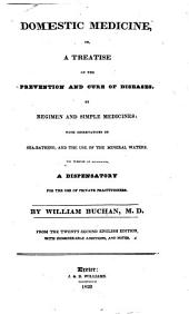 Domestic Medicine: Or, a Treatise on the Prevention and Cure of Diseases, by Regimen and Simple Medicines : with Observations on Sea-bathing, and the Use of Mineral Waters : to which is Annexed, a Dispensatory for the Use of Private Practitioners