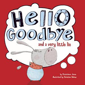 Hello  Goodbye  and a Very Little Lie