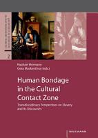 Human Bondage in the Cultural Contact Zone  Transdisciplinary Perspectives on Slavery and Its Discourses PDF