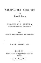 Valedictory services and farewell sermon of professor Finney, with critical observations on his preaching by J. Campbell