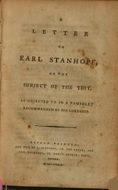 A Letter to Earl Stanhope: On the Subject of the Test, as Objected to in a Pamphlet Recommended by His Lordship