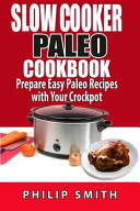 Slow Cooker Paleo Cookbook. Prepare Easy Paleo Recipes with Your Crockpot