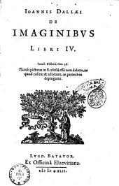 Ioannis Dallaei De imaginibus libri 4. Concil. Eliberit. Can. 36. Placuit picturas in Ecclesiâ esse non debere, ne quod colitur & adoratur, in parietibus depingatur