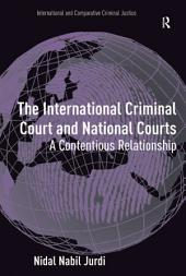 The International Criminal Court and National Courts: A Contentious Relationship