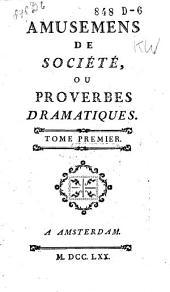 Amusemens de société, ou proverbes dramatiques