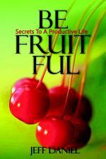 Be Fruitful - Secret To A Productive Life