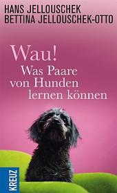 Wau! - Was Paare von Hunden lernen können