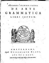 Gerardi Ioannis Vossii De arte grammatica libri septem