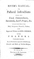 River s Manual  Or  Pastoral Instructions Upon the Creed  Commandments  Sacraments  Lord s Prayer   c      With Prayers Conformable Thereunto  For the Use of Such as Want to be Instructed in the Principles and Duties of Christian Religion PDF