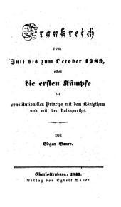 Frankreich vom Juli bis zum Oktober 1789: oder die ersten Kämpfe des constitutionellen princips mit dem Königthum und mit der Volksparthei, Band 1