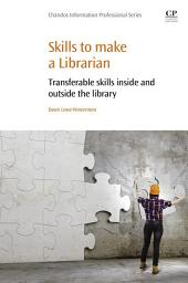 Skills to Make a Librarian: Transferable Skills Inside and Outside the Library