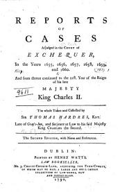 Reports of Cases Adjudged in the Court of Exchequer: In the Years 1655, 1656, 1657, 1658, 1659, and 1660. And from Thence Continued to the 21st Year of the Reign of His Late Majesty King Charles II. [1669]