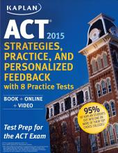 Kaplan ACT 2015 Strategies, Practice and Personalized Feedback with 8 Practice Tests: Book + DVD + Online + Mobile