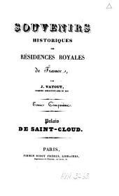Souvenirs historiques des résidences royales de France: Palais de Saint-Cloud. T. 5