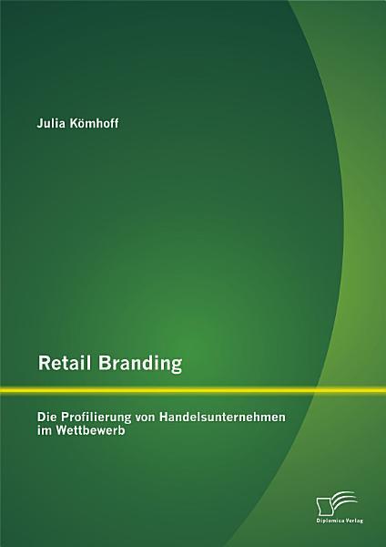 Retail Branding  Die Profilierung von Handelsunternehmen im Wettbewerb
