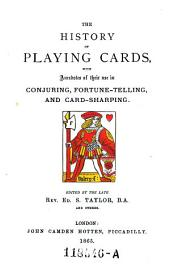 The History of Playing Cards: With Anecdotes of Their Use in Conjuring, Fortune-telling, and Card-sharping