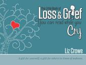 The Little Book of Loss & Grief You Can Read While You Cry