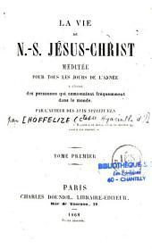 La vie de N.-S. Jésus-Christ, méditée pour tous les jours de l'année: à l'usage des personnes qui communient fréquemment dans le monde