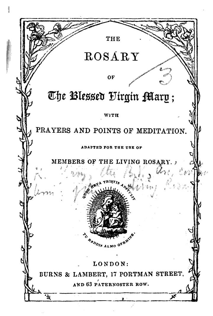 The Rosary of the Blessed Virgin Mary; with Prayers and Points of Meditation. Adapted for the Use of Members of the Living Rosary