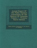 Annual Report of the Public Utilities Commission of the District of Columbia  Volume 2   Primary Source Edition PDF
