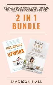 Complete Guide To Making Money From Home with Freelancing & Work From Home Jobs (2 in 1 Bundle)