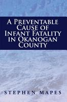 A Preventable Cause of Infant Fatality in Okanogan County PDF