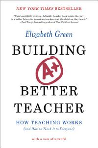 Building a Better Teacher  How Teaching Works  and How to Teach It to Everyone  Book