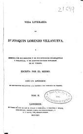 Vida literaria de Don Joaquín Lorenzo Villanueva: ó Memoria de sus escritos y de sus opiniones eclesiásticas y políticas, y de algunos sucesos notables de su tiempo, Volumen 2