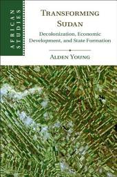 Transforming Sudan: Decolonization, Economic Development, and State Formation