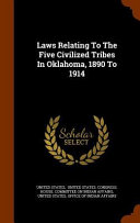 Laws Relating to the Five Civilized Tribes in Oklahoma  1890 To 1914