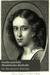 Goethe und Felix Mendelssohn-Bartholdy: mit F. Mendelssohns portrait aus seinem zwölften lebensjahre