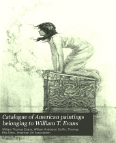 Catalogue of American Paintings Belonging to William T. Evans: To be Sold at ... Public Sale ... on ... January 31st and February 1st and 2d [1900] ... at the American Art Galleries ...