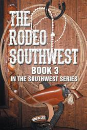 The Rodeo Southwest: Book 3 in the Southwest Series