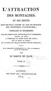 L'attraction des montagnes, et ses effets sur les fils a plomb ou sur les niveaux des instrumens d'astronomie, constatés et déterminés par des observations astronomiques et geodésiques, faites, en 1810, à l'Ermitage de Notre-Dame des Anges, sur le Mont de Mimet, et au fanal de l'Isle de Planier pres̀ de Marseille: suivis de la description géométrique de la ville de Marseille et de son territoire, Volume2