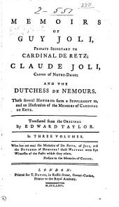 Memoirs of Guy Joli: Private Secretary to Cardinal de Retz; Claude Joli, Canon of Notre Dame; and the Dutchess de Nemours, Volume 3