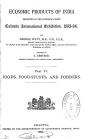 Economic Products of India Exhibited in the Economic Court, Calcutta International Exhibition, L883-84: Foods, food-stuffs, and fodders