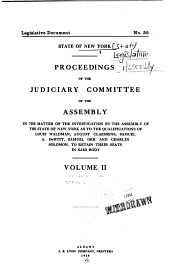 Proceedings of the Judiciary Committee of the Assembly: In the Matter of the Investigation by the Assembly of the State of New York as to the Qualifications of Louis Waldmen, August Claessens, Samuel A. De Witt, Samuel Orr and Charles Solomon, to Retain Their Seats in Said Body, Volume 2