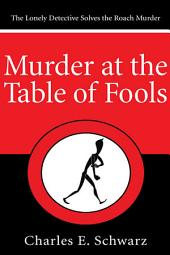 Murder at the Table of Fools: The Lonely Detective Solves the Roach Murder