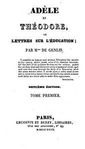 Adèle et Théodore, ou Lettres sur l'éducation: Volumes1à2