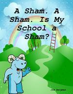 A Sham, a Sham. Is My School a Sham?