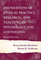 Foundations of Ethical Practice, Research, and Teaching in Psychology and Counseling: Edition 2