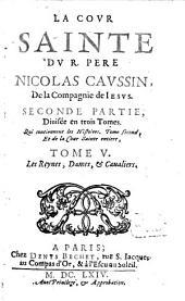 La cour sainte: ¬Les Reynes, Dames, & Caualiers, Volume5