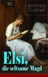Elsi, die seltsame Magd (Vollständige Ausgabe): Liebesgeschichte aus dem bäuerlichen Leben